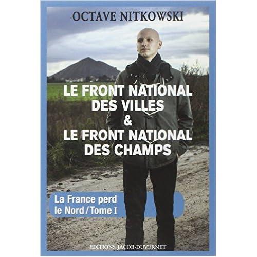 LE FRONT NATIONAL DES VILLES, LE FRONT NATIONAL DES CHAMPS de Octave Nitkowski ( 28 décembre 2013 )