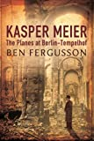 Front cover for the book Kasper Meier: The Planes at Berlin-Tempelhof by Ben Fergusson