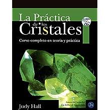 La Practica De Los Cristales / The Practice Of Crystals: Curso Completo En Teoría Y Práctica