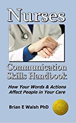 Nurses Communication Skills Handbook: How Your Words & Actions Affect People in Your Care