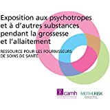 Exposition aux psychotropes et à d'autres substances pendant la grossesse et l'allaitement: Ressource pour les fournisseurs de soins de santé