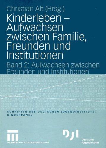 Kinderleben - Aufwachsen zwischen Familie, Freunden und Institutionen: Band 2: Aufwachsen zwischen Freunden und Institutionen (DJI Kinder)