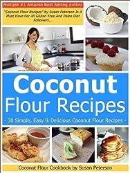 Coconut Flour Recipes - 30 Simple, Easy & Delicious Coconut Flour Recipes (coconut recipes, coconut flour recipes, coconut flour cookbook, coconut recipes Book 1) (English Edition)