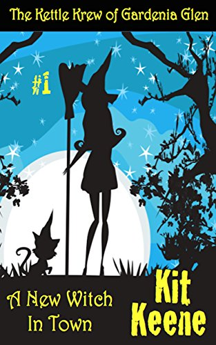 A New Witch in Town (The Kettle Krew of Gardenia Glen Book 1 ...