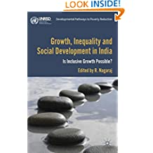 Growth, Inequality and Social Development in India: Is Inclusive Growth Possible? (Developmental Pathways to Poverty Reduction)