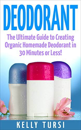 deodorant-the-ultimate-guide-to-creating-organic-homemade-deodorant-in-30-minutes-or-less-deodorant-