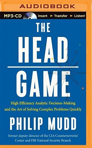The HEAD Game: High-Efficiency Analytic Decision Making and the Art of Solving Complex Problems Quickly by Philip Mudd (2015-12-29) (Philip Mudd)