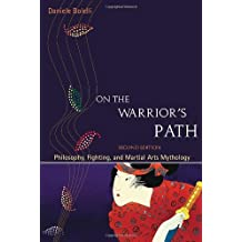 On the Warrior's Path, Second Edition: Philosophy, Fighting, and Martial Arts Mythology by Daniele Bolelli (2008-07-08)