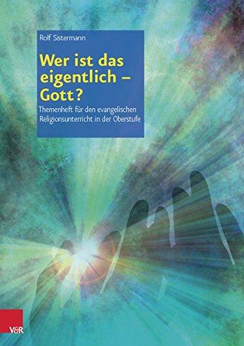 Wer ist das eigentlich - Gott? (Themenhefte für den evangelischen Religionsunterricht in der Oberstufe)