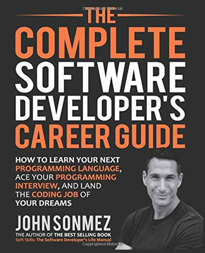 Preisvergleich Produktbild The Complete Software Developer's Career Guide: How to Learn Programming Languages Quickly,  Ace Your Programming Interview,  and Land Your Software Developer Dream Job