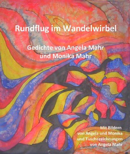 Rundflug im Wandelwirbel. Gedichte von Angela Mahr und Monika Mahr