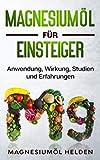 Magnesiumöl für Einsteiger: Anwendung, Wirkung, Studien und Erfahrungen (German Edition)