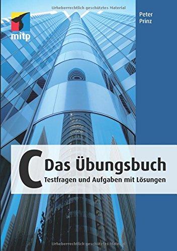 C - Das Übungsbuch: Testfragen und Aufgaben mit Lösungen (mitp Professional)