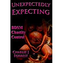 Unexpectedly Expecting: BDSM Chastity Control (The Woes of Nelly Book 2)