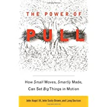 [The Power of Pull: How Small Moves, Smartly Made, Can Set Big Things in Motion [ THE POWER OF PULL: HOW SMALL MOVES, SMARTLY MADE, CAN SET BIG THINGS IN MOTION ] By Hagel, John, III ( Author )Apr-13-2010 Hardcover