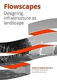 Flowscapes: Designing infrastructure as landscape