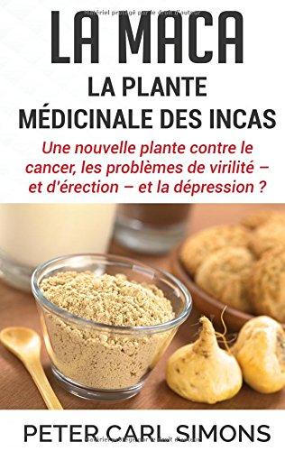 La maca - la plante médicinale des Incas : Une nouvelle plante contre le cancer, les problèmes de virilité - et d'érection - et la dépression ?