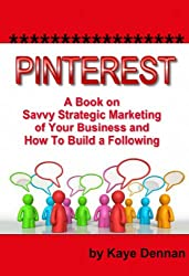 Pinterest: A Book on Savvy Strategic Marketing of Your Business and How to Build a Following: Updated July 2015 (Home Based Business) (English Edition)