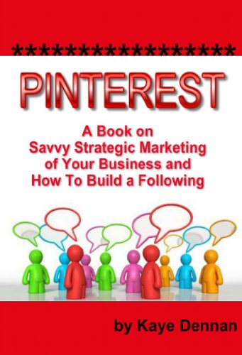 Pinterest: A Book on Savvy Strategic Marketing of Your Business and How to Build a Following: Updated July 2015 (Home Based Business) (English Edition) PDF Books