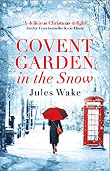 Covent Garden in the Snow: The most gorgeous and heartwarming Christmas romance of 2017! by [Wake, Jules]