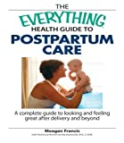 The Everything Health Guide to Postpartum Care Book: A Complete Guide to Looking and Feeling Great After Delivery and Beyond by Meagan Francis (2-Apr-2007) Paperback