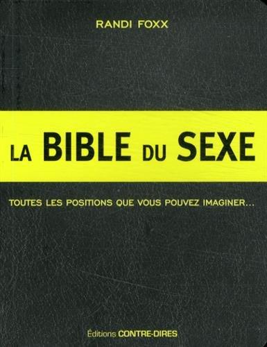 La bible du sexe : 291 positions sexuelles : toutes les positions que vous pouvez imaginer... Et plus ! par Randi Foxx