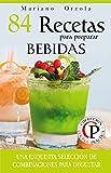 84 RECETAS PARA PREPARAR BEBIDAS: Una exquisita selección de combinaciones para degustar (Colección Cocina Práctica)
