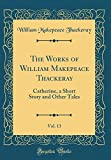 The Works of William Makepeace Thackeray, Vol. 13: Catherine, a Short Story and Other Tales (Classic Reprint)