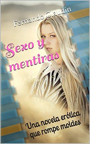 Sexo y mentiras: Una novela erótica que rompe moldes por Fernando Claudín