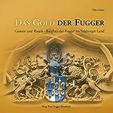 Das Gold der Fugger: Gastein und Rauris - Bergbau der Fugger im Salzburger Land - Gruber