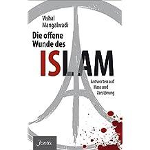 Die offene Wunde des Islam: Antworten auf Hass und Zerstörung