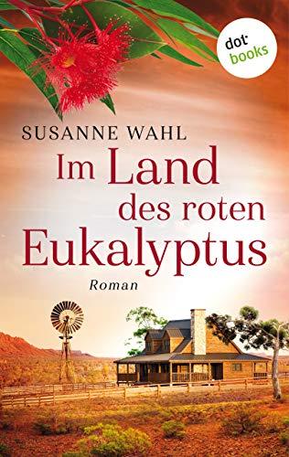Im Land des roten Eukalyptus: Ein Australien-Roman (MIRA Star Bestseller Autoren Romance)