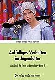 Auffälliges Verhalten im Jugendalter: Handbuch für Eltern und Erzieher - Band 2