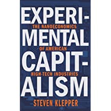 Experimental Capitalism: The Nanoeconomics of American High-Tech Industries (The Kauffman Foundation Series on Innovation and Entrepreneurship) by Steven Klepper (2015-12-29)