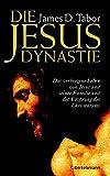 Die Jesus-Dynastie: Das verborgene Leben von Jesus und seiner Familie und der Ursprung des Christentums - James D. Tabor
