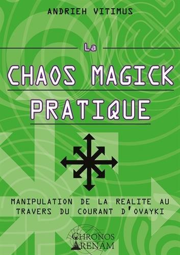 La Chaos Magick Pratique: Manipulation de la réalité par le courant Ovayki par Andrieh Vitimus