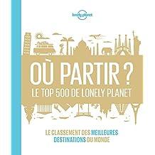 Où partir? Le top 500 de Lonely Planet - 1ed