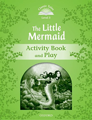 Classic Tales Second Edition: Classic Tales 3. The Little Mermaid. Activity Book and Play