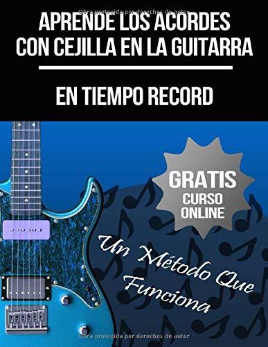 Aprende Los Acordes Con Cejilla En La Guitarra: (+ Curso en Vídeo) (Curso De Guitarra)