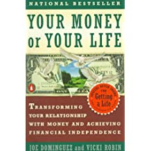 Your Money or Your Life: Transforming Your Relationship with Money Andachieving Financial Independence