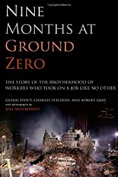 Nine Months at Ground Zero: The Story of the Brotherhood of Workers Who Took on a Job Like No Other by Glenn Stout (2006-04-25)