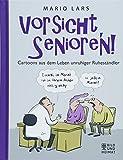 Vorsicht, Senioren!: Cartoons aus dem Leben unruhiger Ruheständler