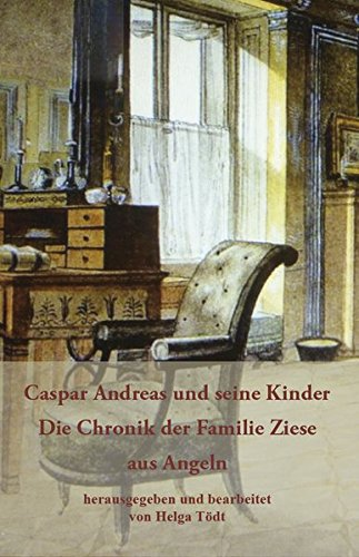 Caspar Andreas und seine Kinder: Die Chronik der Familie Ziese aus Angeln