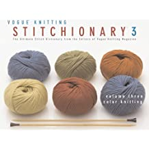 Color Knitting: The Ultimate Stitch Dictionary from the Editors of Vogue Knitting Magazine (Vogue Knitting Stitchionary)