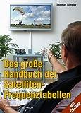 Das grosse Handbuch der Satelliten-Frequenztabellen