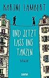 Und jetzt lass uns tanzen: Roman von Karine Lambert