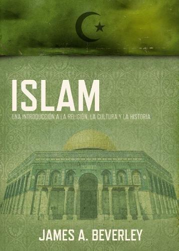 Islam: Una Introduccion a la Religion, su Cultura y su Historia