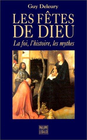 Les fêtes de Dieu : Les mythes, l'histoire, la foi