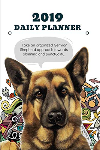 2019 DAILY PLANNER Take an organized German Shepherd approach towards planning and punctuality.: Cute Dog Cover with Agenda Note Space to Plan Goals ... to Maintain Work Each Day For the New Year