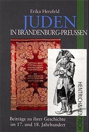 Juden in Brandenburg-Preussen: Beiträge zu ihrer Geschichte im 17. und 18. Jahrhundert